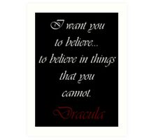 I Want You To Believe In Things That You Cannot Art Print