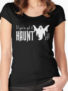 If You've Got It, Haunt It Women's Fitted Scoop T-Shirt