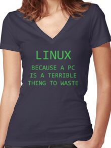 Linux - Because a PC is a terrible thing to waste.  Women's Fitted V-Neck T-Shirt