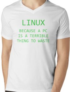 Linux - Because a PC is a terrible thing to waste.  Mens V-Neck T-Shirt