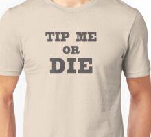 TIP ME OR DIE Unisex T-Shirt