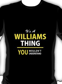It's A WILLIAMS thing, you wouldn't understand !! T-Shirt