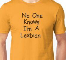 No One Knows I'm A Lesbian Unisex T-Shirt