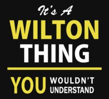 It's A WILTON thing, you wouldn't understand !! by satro