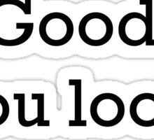 Pretty. Good. You look pretty good. - Stranger things Sticker
