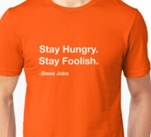 Steve Jobs: Stay Hungry. Stay Foolish. Unisex T-Shirt
