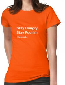 Steve Jobs: Stay Hungry. Stay Foolish. Womens Fitted T-Shirt