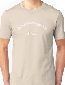 f your misogynistic bullshit (white font) Unisex T-Shirt