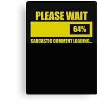 Please Wait Sarcastic Comment Loading Canvas Print
