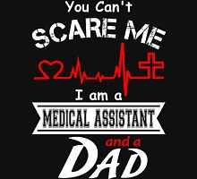 You Can't Scare Me I am a Medical Assistant and a Dad Unisex T-Shirt