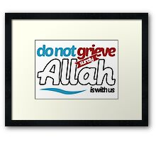 Do not grieve, surely Allah is with us Framed Print