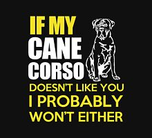 cane corso - if my cane corso doesn't like you i probaby won't either t-shirts Unisex T-Shirt