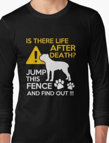 cane corso - is there life after death jump this fence and find out t-shirts Long Sleeve T-Shirt