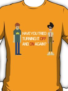 Have You Tried Turning It Off and On Again? - White Font T-Shirt