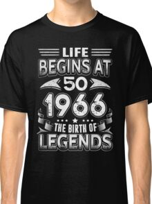 Life Begins At 50 1966 The Birth Of Legends Classic T-Shirt