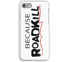 Because Roadkill iPhone Case/Skin