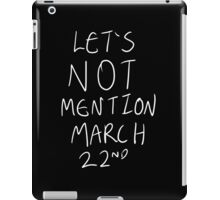 Lets Not Mention March 22nd (White) iPad Case/Skin