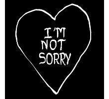 I'm not sorry Photographic Print