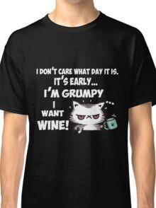 I'm Grumpy, I want a wine Classic T-Shirt