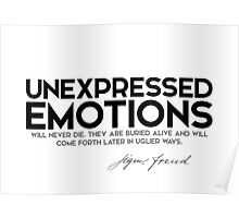unexpressed emotions will never die - sigmund freud Poster