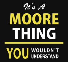 It's A MOORE thing, you wouldn't understand !! by satro