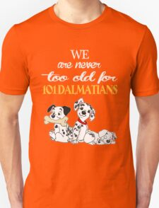 We Are Never Too Old For 101 Dalmatians T-shirts Unisex T-Shirt