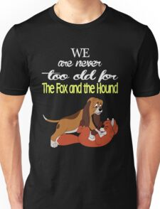 We Are Never Too Old For The Fox And The Hound T-shirts Unisex T-Shirt