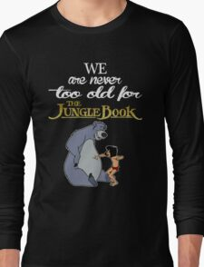 We Are Never Too Old For The Jungle Book T-shirts Long Sleeve T-Shirt