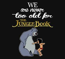 We Are Never Too Old For The Jungle Book T-shirts Unisex T-Shirt