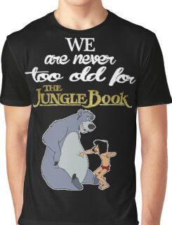 We Are Never Too Old For The Jungle Book T-shirts Graphic T-Shirt