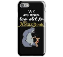 We Are Never Too Old For The Jungle Book T-shirts iPhone Case/Skin