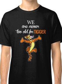 We Are Never Too Old For Tigger T-shirts Classic T-Shirt