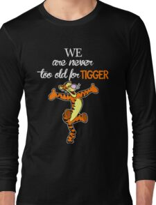 We Are Never Too Old For Tigger T-shirts Long Sleeve T-Shirt