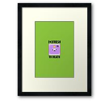 (Re)Fresh to Death Framed Print