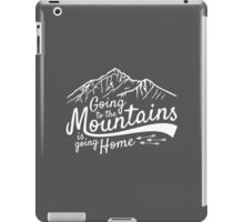 Going to the Mountains is going home iPad Case/Skin