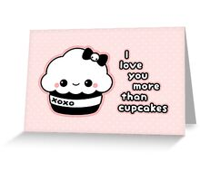 I Love You More than Cupcakes Greeting Card