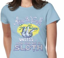 Always Be Yourself Sloth Womens Fitted T-Shirt