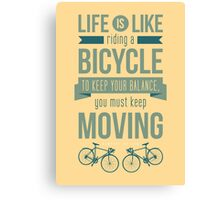 Life is Like Riding a Bicycle - Motivational Biking Cycling T shirt Canvas Print