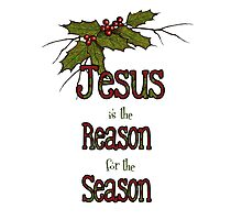 Jesus is the Reason for the Season, Christmas, Holly and Berries Photographic Print