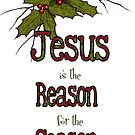 Jesus is the Reason for the Season, Christmas, Holly and Berries by Joyce Geleynse