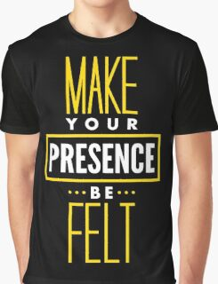 Make Your Presence Be Felt - Be Motivated Graphic T shirt for Men and Women Graphic T-Shirt