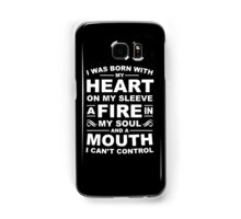 I was born with my heart on my sleeve a fire in my soul and a mouth i can not control Samsung Galaxy Case/Skin