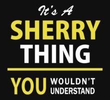It's A SHERRY thing, you wouldn't understand !! by satro