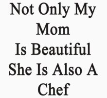Not Only My Mom Is Beautiful She Is Also A Chef  by supernova23