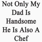 Not Only My Dad Is Handsome He Is Also A Chef  by supernova23