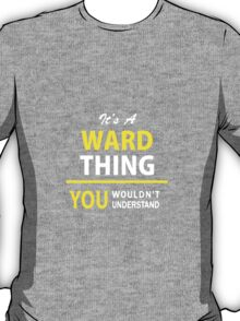 It's A WARD thing, you wouldn't understand !! T-Shirt