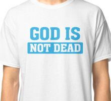 God is Not Dead - Christian Faith T Shirt Classic T-Shirt