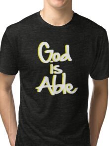 God is Able - Christian Faith T Shirt Tri-blend T-Shirt