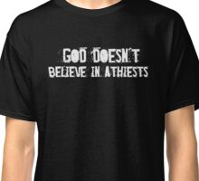 God doesn't believe in atheists - Funny Christian T Shirt Classic T-Shirt