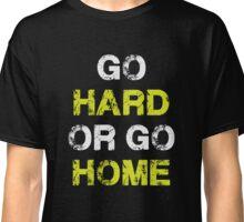 Go Hard or Go Home - Motivational Sport Fitness T Shirt Classic T-Shirt